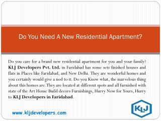 KLJ Developers Pvt. Ltd. - Do You Need A New Residential Apartment?