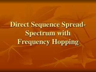 Direct Sequence Spread-Spectrum with Frequency Hopping