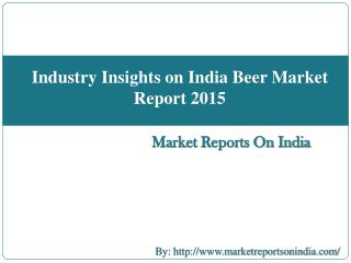 Industry Insights on India Beer Market Report 2015