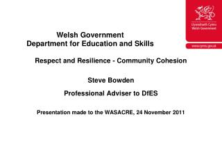 Respect and Resilience - Community Cohesion Steve Bowden Professional Adviser to  DfES Presentation made to the WASACRE,
