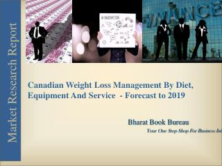 Canadian weight Loss Management By Diet, Equipment, And Service - Forecast to 2019