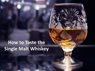 How to Taste A Single Malt Whiskey