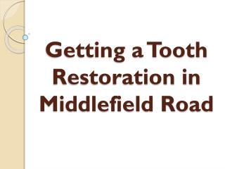 Getting a Tooth Restoration in Middlefield Road