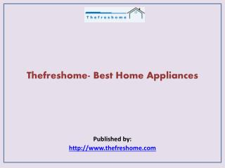 Thefreshome- Best Home Appliances