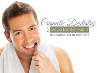 Cosmetic Dentistry and Good Dental Habits for Attractive and Healthy Teeth