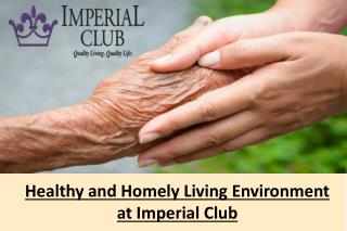 Healthy and Homely Living Environment at Imperial Club