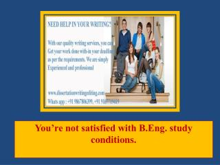 You'Re Not Satisfied With B.eng. Study Conditions.