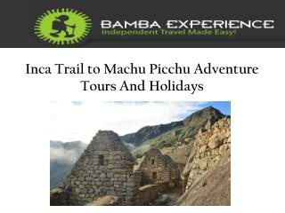 Inca Trail to Machu Picchu Adventure Tours And Holidays