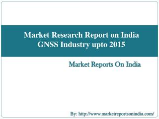 Market Research Report on India GNSS Industry upto 2015