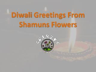 Diwali Greetings From Shamuns Flowers