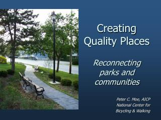 Creating Quality Places Reconnecting parks and communities