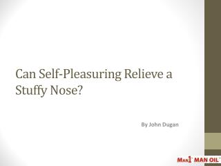 Can Self-Pleasuring Relieve a Stuffy Nose?