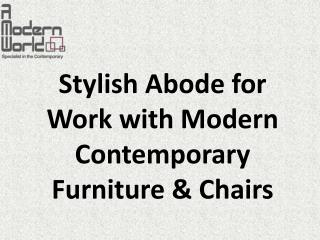 Stylish Abode for Work with Modern Contemporary Furniture & Chairs