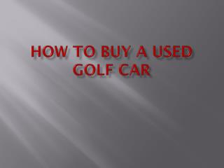 How to Buy a Used Golf Car