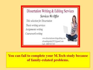 You Can Fail to Complete Your M.tech Study Because of Family-related Problems.