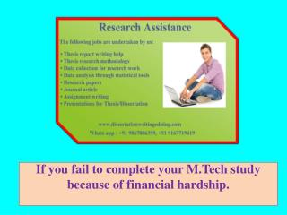 If you fail to complete your M.Tech study because of financial hardship.