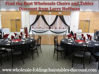 Find the Best Wholesale Chairs and Tables Discount from Larry Hoffman