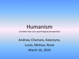Humanism (is better than your psychological perspective)