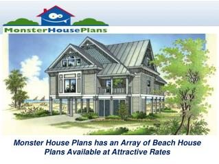 Monster House Plans has an Array of Beach House Plans Available at Attractive Rates