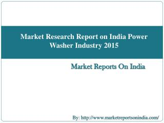 Market Research Report on India Power Washer Industry 2015