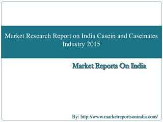 Market Research Report on India Casein and Caseinates Industry 2015