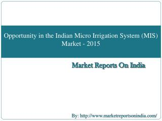 Opportunity in the Indian Micro Irrigation System (MIS) Market - 2015