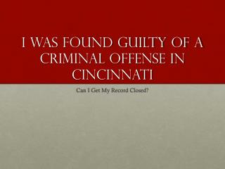I Was Convicted Of A Crime In Cincinnati - Can I Get My Record Sealed
