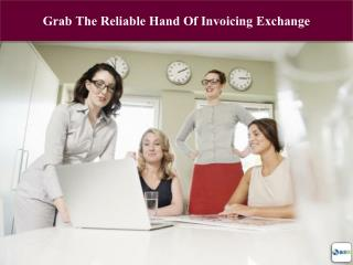 Grab The Reliable Hand Of Invoicing Exchange