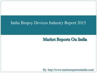 India Biopsy Devices Industry Report 2015