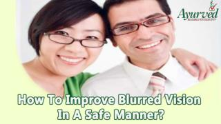 How To Improve Blurred Vision In A Safe Manner?