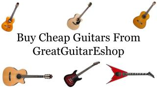 Buy Cheap Guitars from Great Guitareshop