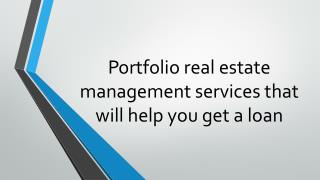 Portfolio real estate management services that will help you get a loan