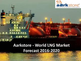 Aarkstore - World LNG Market Forecast 2016-2020