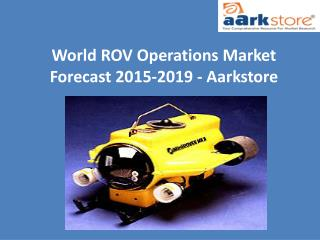 World ROV Operations Market Forecast 2015-2019 - Aarkstore