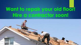 Want to repair your old floor! Hire a contractor soon!