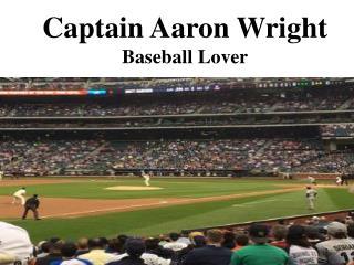Captain Aaron Wright - Baseball Lover