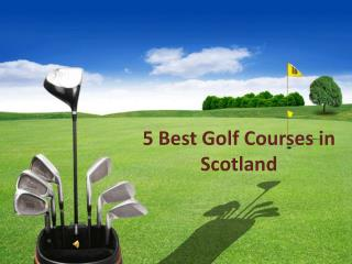 5 Best Golf Courses in Scotland
