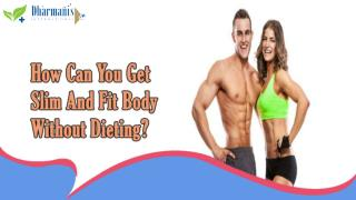 How Can You Get Slim And Fit Body Without Dieting?