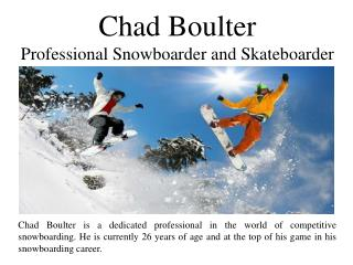 Chad Boulter - Professional Snowboarder and Skateboarder