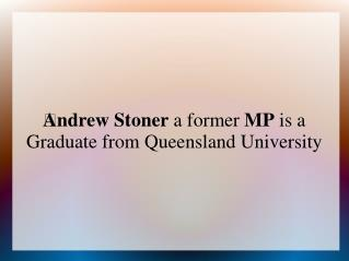 Andrew Stoner a former MP is a Graduate from Queensland University