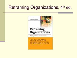 Reframing Organizations ,  4 th  ed.