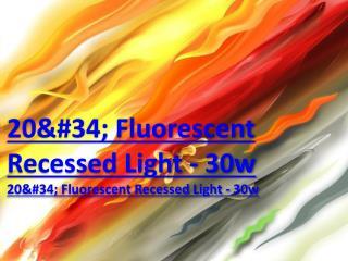 "20"" Fluorescent Recessed Light - 30w"
