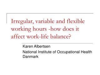 Irregular, variable and flexible working hours -how does it affect work-life balance?
