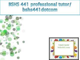 BSHS 441 professional tutor / bshs441dotcom