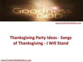 Thanksgiving Party Ideas - Songs of Thanksgiving - I Will Stand
