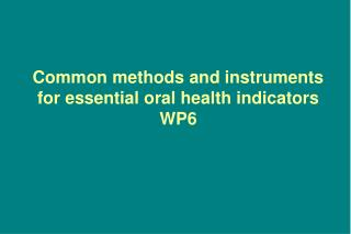 Common methods and instruments for essential oral health indicators WP6