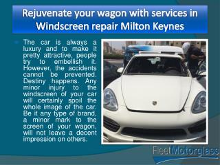 Rejuvenate your wagon with services in Windscreen repair Milton Keynes