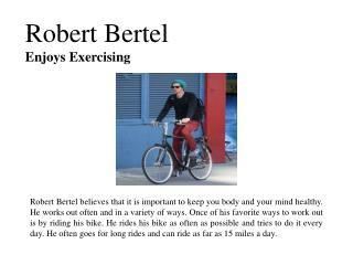 Robert bertel enjoys exercising