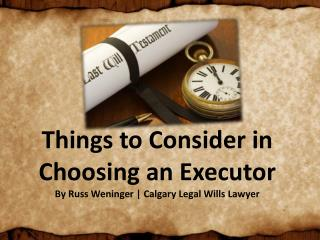 Things to Consider in Choosing an Executor