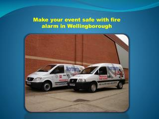 Make your event safe with fire alarm in Wellingborough